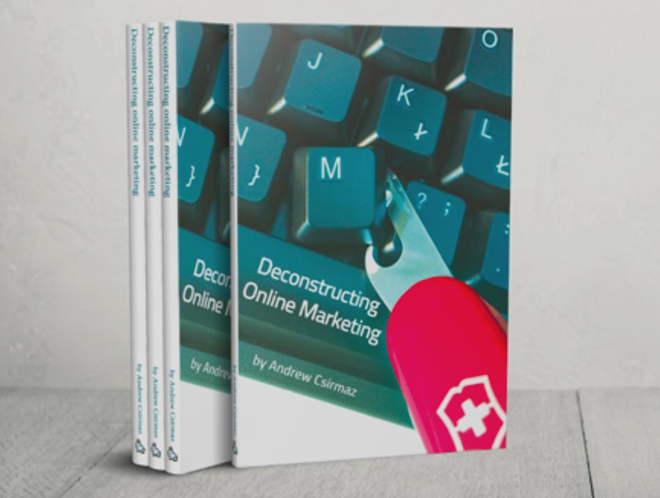 Deconstructing Online Marketing – Csirmaz András marketing könyve bűvészeknek
